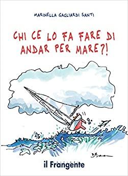 Chi ce lo fa fare di andar per mare?! di Marinella Gagliardi – SEGNALAZIONE