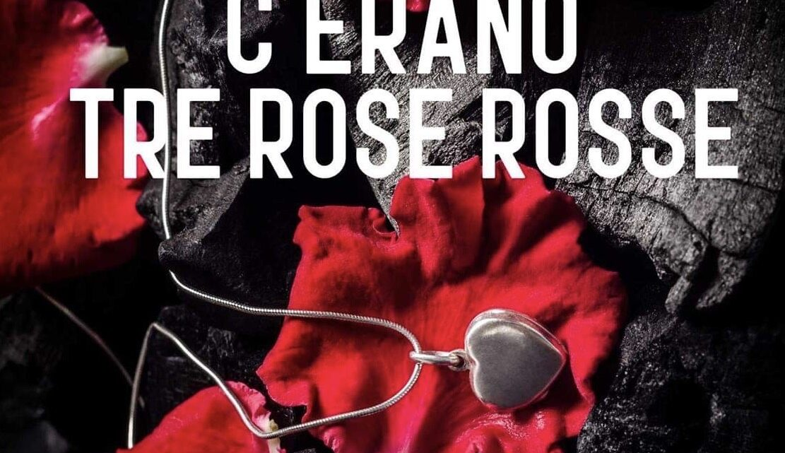 C'erano tre rose rosse di Stefania P. Nosnan – SEGNALAZIONE
