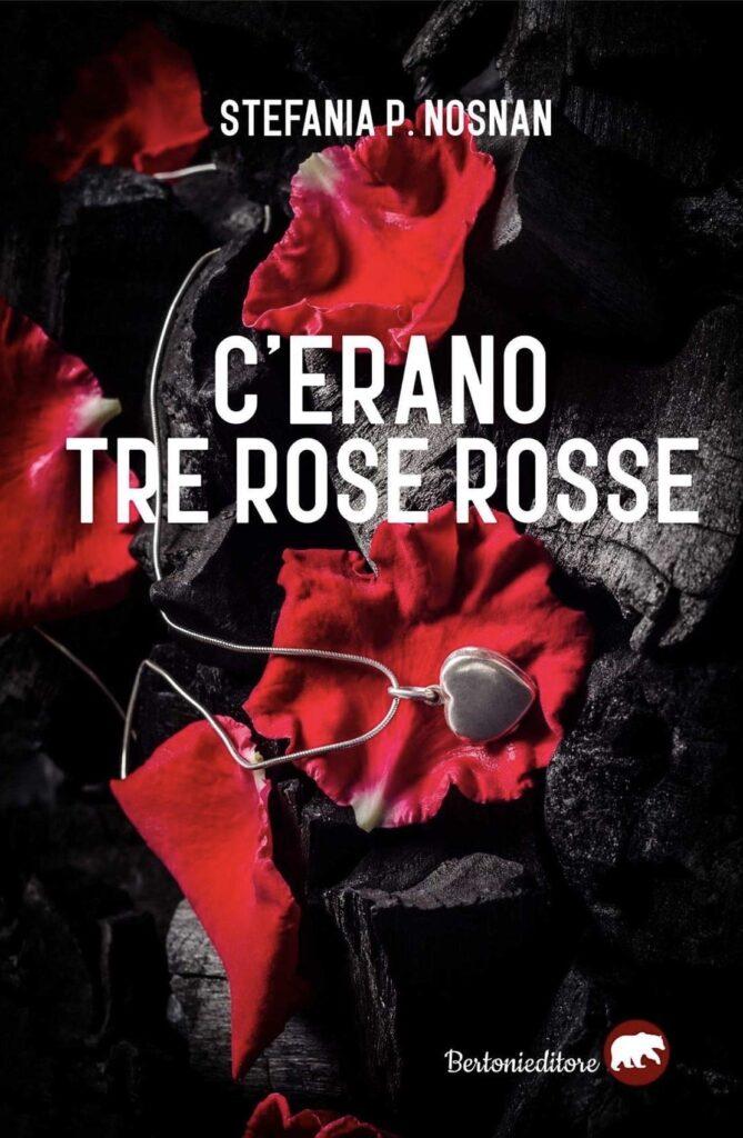 Book Cover: C'erano tre rose rosse di Stefania P. Nosnan - SEGNALAZIONE