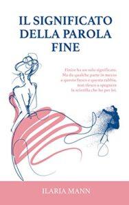 Book Cover: Il significato della parola fine di Ilaria Mann - SEGNALAZIONE