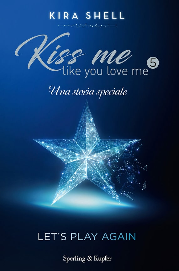 Book Cover: Kiss mi like you love me 5 - Let's play again di Kira Shell - SEGNALAZIONE