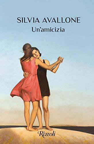 Book Cover: Un'amicizia di Silvia Avallone - RECENSIONE