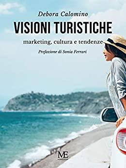 Visioni turistiche: Marketing, cultura e tendenze di Debora Calomino – SEGNALAZIONE