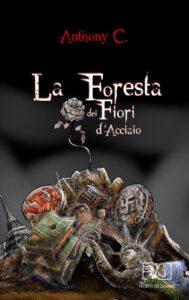 Book Cover: La Foresta dei Fiori d'Acciaio di Anthony C. - SEGNALAZIONE
