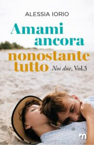 Book Cover: Amami ancora nonostante tutto di Alessia Iorio - SEGNALAZIONE