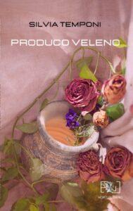 Book Cover: Produco veleno di Silvia Temponi - SEGNALAZIONE