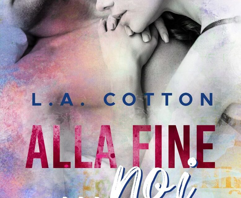 Alla fine…noi di L.A. Cotton – COVER REVEAL