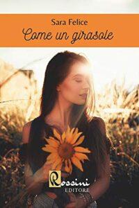 Book Cover: Come un girasole di Sara Felice - SEGNALAZIONE
