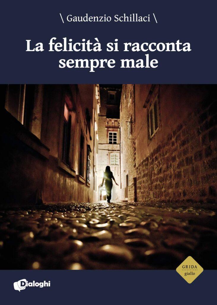 Book Cover: La felicità si racconta sempre male di Gaudenzio Schillaci - RECENSIONE