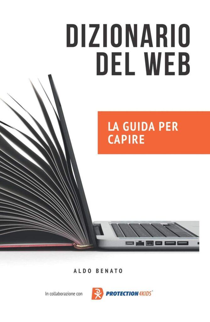 Book Cover: Dizionario del web. La guida per capire di Aldo Benato - SEGNALAZIONE