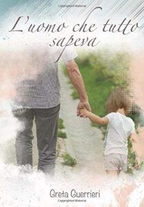 Book Cover: L'uomo che tutto sapeva di Greta Guerrieri - RECENSIONE