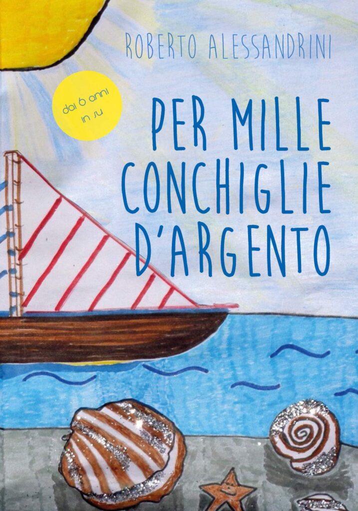 Book Cover: Per mille conchiglie d'argento di Roberto Alessandrini - RECENSIONE