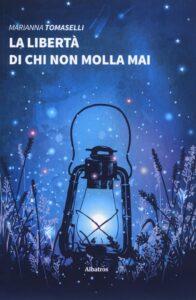 Book Cover: La libertà di chi non molla mai di Marianna Tomaselli - RECENSIONE
