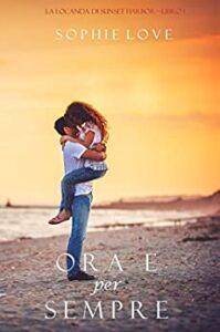 Book Cover: Ora e per sempre: La Locanda di Sunset Harbor 1 di Sophie Love - RECENSIONE