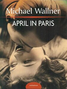 Book Cover: April in Paris di Michael Wallner - RECENSIONE