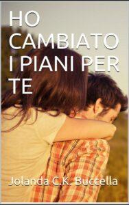 Book Cover: Ho cambiato i piani per te di Jolanda Buccella - SEGNALAZIONE