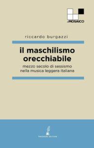 Book Cover: Il maschilismo orecchiabile di Riccardo Burgazzi - RECENSIONE