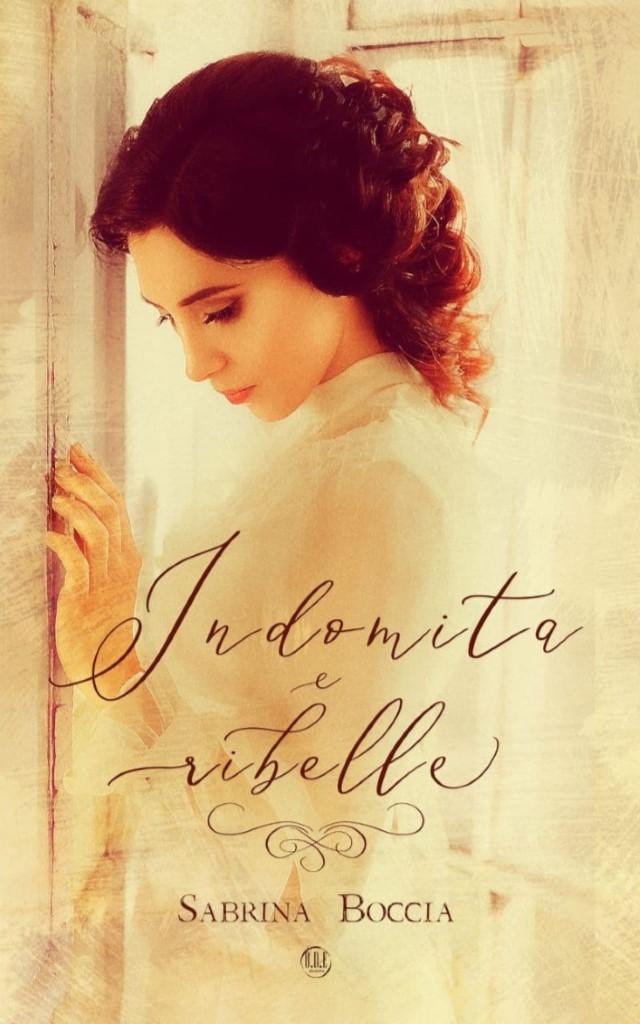 Book Cover: Indomita e ribelle di Sabrina Boccia - COVER REVEAL