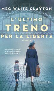 Book Cover: L'ultimo treno per la libertà di Meg Waite Clayton - SEGNALAZIONE