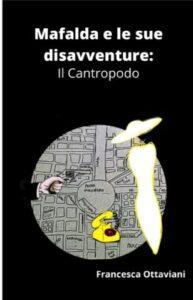 Book Cover: Mafalda e le sue disavventure: Il Cantropodo di Francesca Ottaviani - SEGNALAZIONE