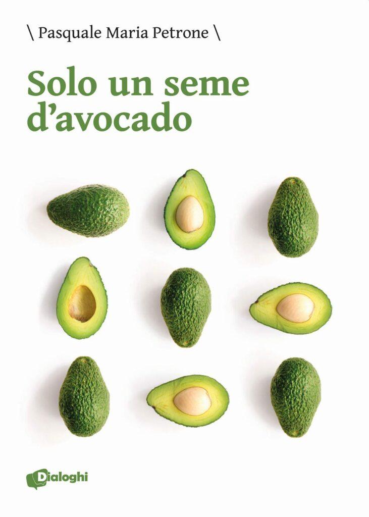 Book Cover: Solo un seme d'avocado di Pasquale Maria Petrone - SEGNALAZIONE