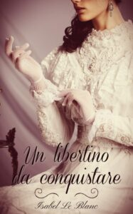 Book Cover: Un libertino da conquistare di Isabel Le Blanc - SEGNALAZIONE