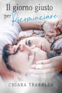 Book Cover: Il giorno giusto per ricominciare di Chiara Trabalza - SEGNALAZIONE