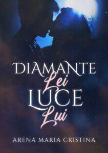 Book Cover: Diamante lei Luce lui di Arena Maria Cristina - SEGNALAZIONE