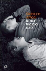 Book Cover: Io non ti lascio solo di Gianluca Antoni - RECENSIONE