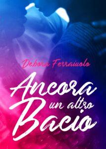 Book Cover: Ancora un altro bacio di Debora Ferraiuolo - COVER REVEAL