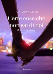Book Cover: Certe cose che non sai di noi di Caterina Eboli - RECENSIONE