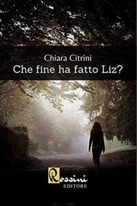 """Book Cover: Recensione: """"Che fine ha fatto Liz?"""" di Chiara Citrini - RECENSIONE"""
