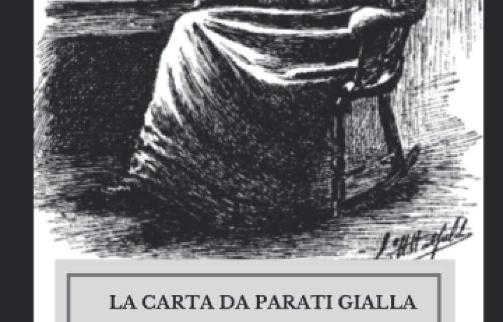 La carta da parati gialla di Charlotte Perkins Gilman – RECENSIONE