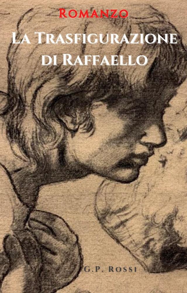 Book Cover: La trasfigurazione di Raffaello - di G.P. Rossi - SEGNALAZIONE