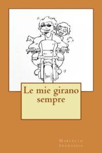Book Cover: Le mie girano sempre di Marcello Ingrassia - RECENSIONE