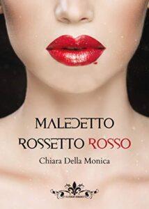 Book Cover: Maledetto rossetto rosso di Chiara Della Monica - Review Party - RECENSIONE