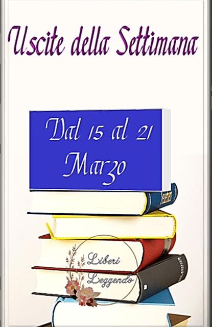 Uscite della Settimana dal 15 al 21 Marzo