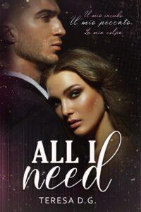 Book Cover: ALL I NEED di Teresa DG - SEGNALAZIONE