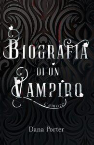 Book Cover: Biografia di un vampiro di Dana Porter - SEGNALAZIONE