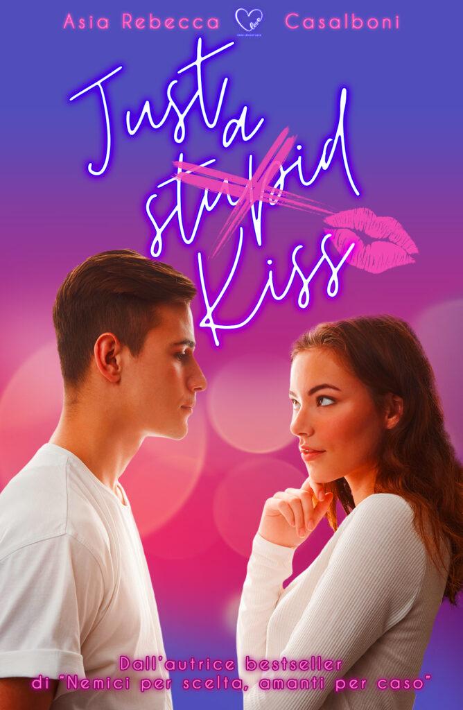 Book Cover: Just a stupid kiss di Asia Rebecca Casalboni -  SEGNALAZIONE