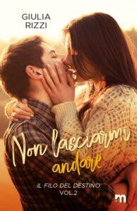 Book Cover: Non lasciarmi andare di Giulia Rizzi - SEGNALAZIONE