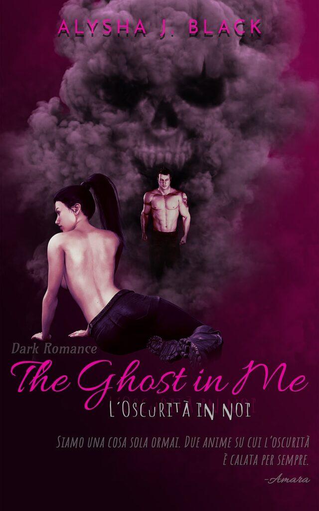 Book Cover: The Ghost in Me - L'oscurità in noi di Alysha J. Black - COVER REVEAL