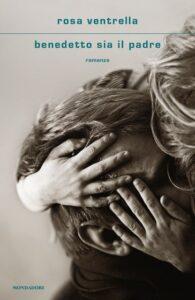 Book Cover: Benedetto sia il padre di Rosa Ventrella - SEGNALAZIONE