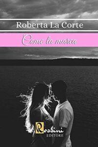 Book Cover: Come la marea di Roberta La Corte - SEGNALAZIONE