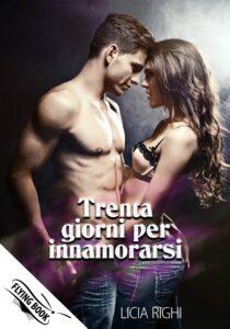 Book Cover: Trenta giorni per innamorarsi di Licia Righi - SEGNALAZIONE
