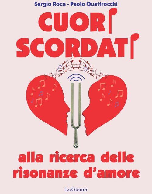 CUORI SCORDATI. Alla ricerca delle risonanze d'amore di Sergio Roca & Paolo Quattrocchi – SEGNALAZIONE