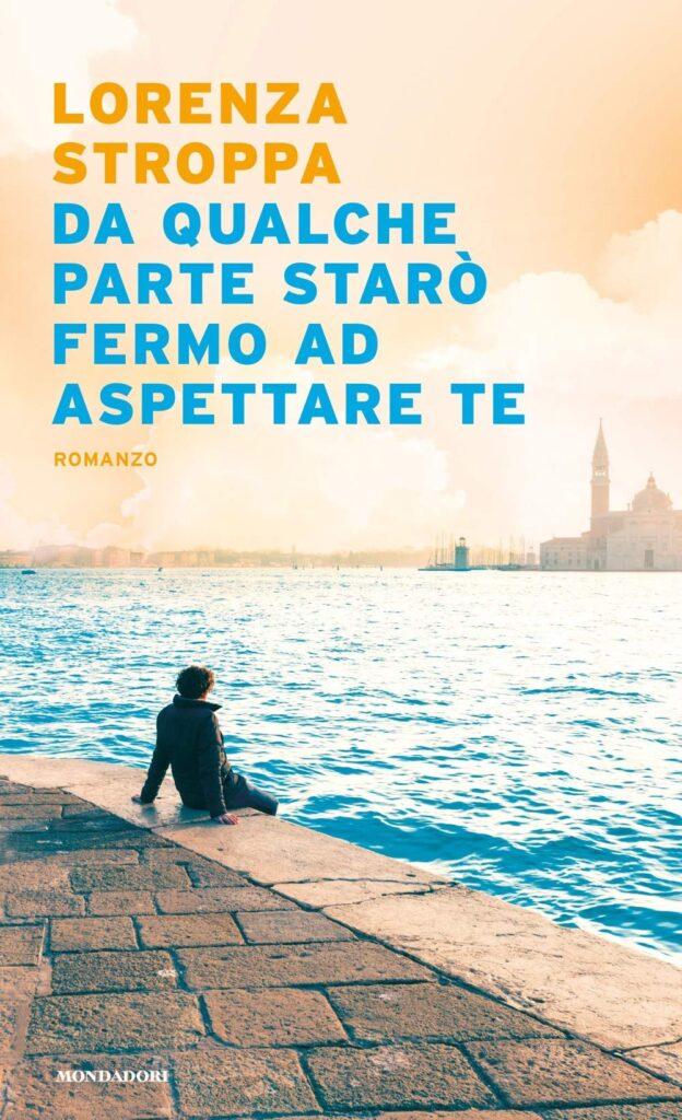 Book Cover: Da qualche parte starò fermo ad aspettare te di Lorenza Stroppa - RECENSIONE