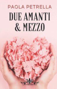 Book Cover: Due amanti e mezzo di Paola Petrella - Review Party - RECENSIONE