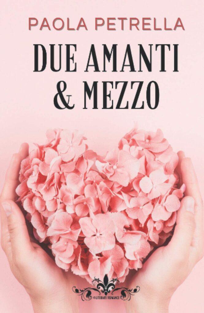 Book Cover: Due amanti e mezzo di Paola Petrella - SEGNALAZIONE