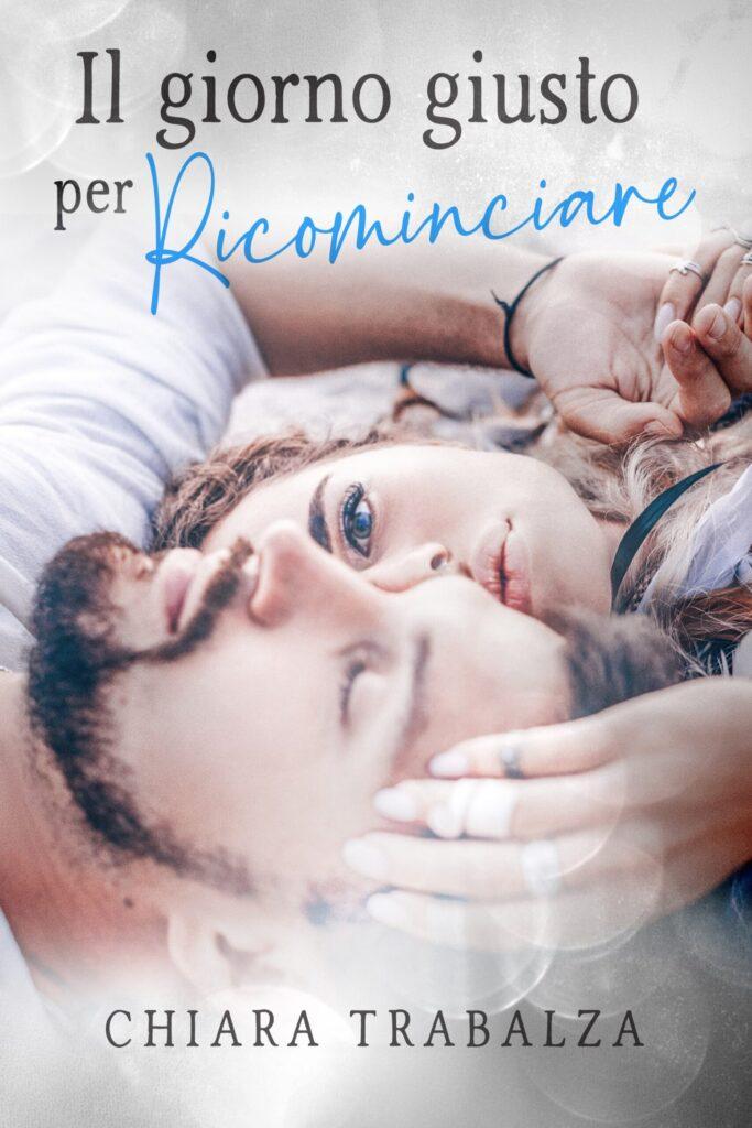 Book Cover: Il giorno giusto per ricominciare di Chiara Trabalza - Review Tour - RECENSIONE